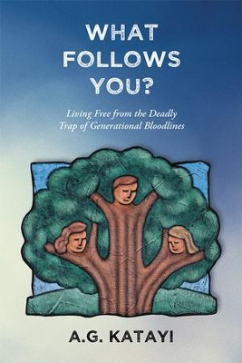 What Follows You: Living Free from the Deadly Trap of Generational Bloodlines - eBook  -     By: A.G. Katayi