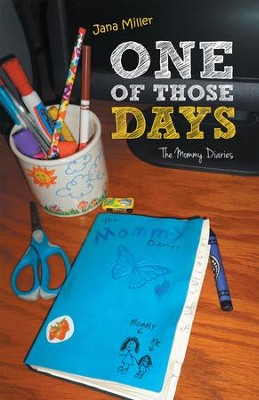 One of Those Days: The Mommy Diaries - eBook  -     By: Jana Miller