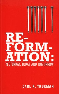 Reformation: Yesterday, Today and Tomorrow  -     By: Carl R. Trueman