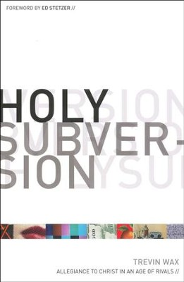 Holy Subversion: Allegiance to Christ in an Age of Rivals  -     By: Trevin Wax