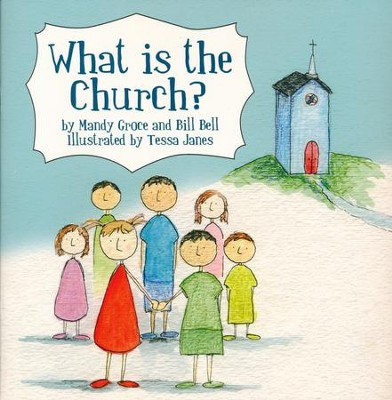 What Is the Church?  -     By: Mandy Groce     Illustrated By: Bill Bell
