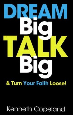 Dream Big, Talk Big: And Turn Your Faith Loose! - eBook  -     By: Kenneth Copeland