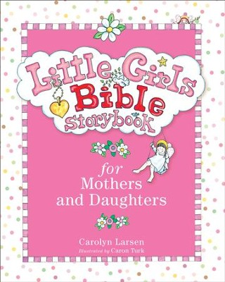 Little Girls Bible Storybook for Mothers and Daughters / Revised - eBook  -     By: Carolyn Larsen