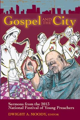 Gospel and the City: Sermons from the 2013 National Festival of Young Preachers - eBook  -     Edited By: Dwight A. Moody     By: Dwight A. Moody(Ed.)