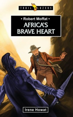 Robert Moffat: Africa's Brave Heart  -     By: Irene Howat
