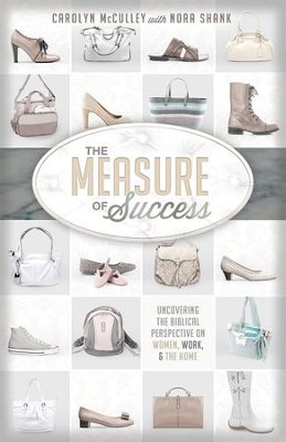 The Measure of Success: Uncovering the Biblical Perspective on Women, Work, and the Home - eBook  -     By: Carolyn McCulley, Nora Shank