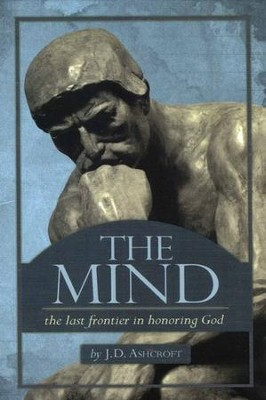 The Mind: The Last Frontier In Honoring God  -     By: J.D. Ashcroft