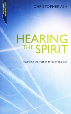 Hearing the Spirit: Knowing the Father Through the Son  -     By: Christopher Ash