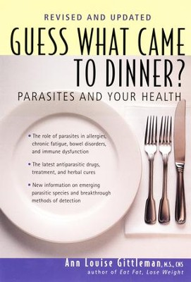 Guess What Came to Dinner?: Parasites and Your Health - eBook  -     By: Ann Louise Gittleman Ph.D.