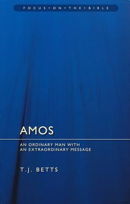 Amos: An Ordinary Man with an Extraordinary Message  -     By: T.J. Betts
