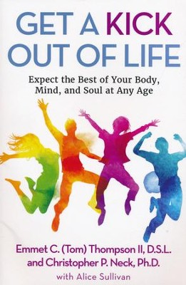 Get a Kick Out of Life: Expect the Best of Your Body, Mind, and Soul at Any Age  -     By: Emmet C. Thompson