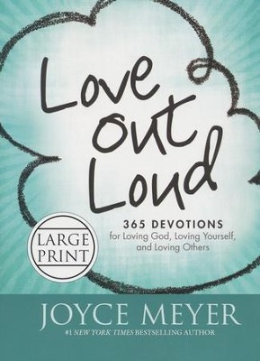 Love Out Loud: 365 Devotions for Loving God, Loving Yourself, and Loving Others, Large Print  -     By: Joyce Meyer