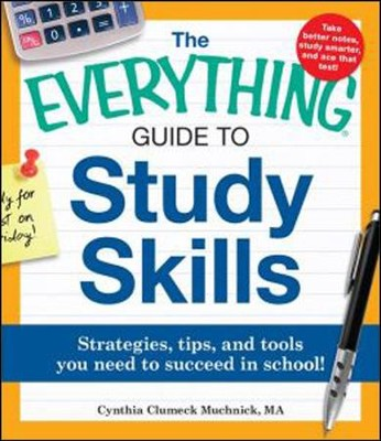 The Everything Guide to Study Skills: Strategies, tips, and tools you need to succeed in school!  -     By: Cynthia C. Muchnick