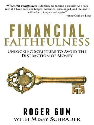 Financial Faithfulness: Unlocking Scripture to Avoid the Distraction of Money - eBook  -     By: Roger Gum