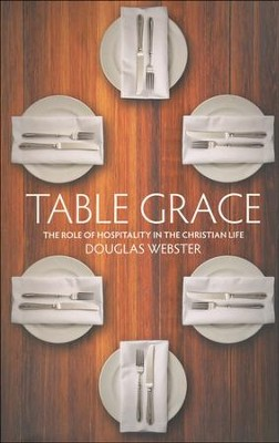 Table Grace: The Role of Hospitality in the Christian Life  -     By: Douglas Webster