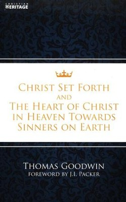 Christ Set Forth the Heart of Christ for Sinners on Earth  -     By: Thomas Goodwin