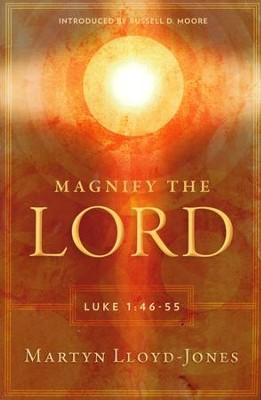 Magnify the Lord: Luke 1:46-55    -     By: D. Martin Lloyd-Jones