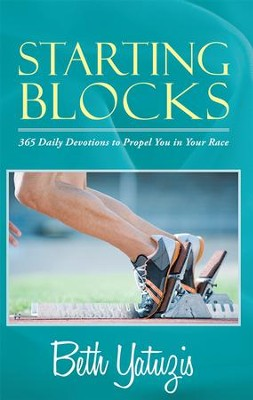 Starting Blocks: 365 Daily Devotions to Propel You in Your Race - eBook  -     By: Beth Yatuzis