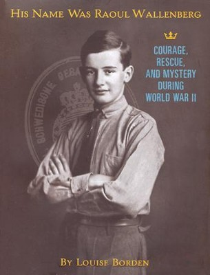 His Name Was Raoul Wallenberg  -     By: Louise W. Borden
