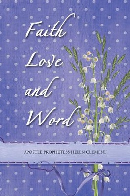 Faith Love and Word: Faith Love and Word - eBook  -     By: Helen Clement