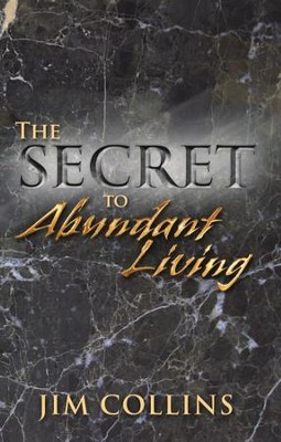 The Secret to Abundant Living  -     By: Jim Collins