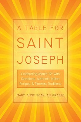 A Table for Saint Joseph: Celebrating March 19th with Devotions, Authentic Italian Recipes, and Timeless Traditions - eBook  -     By: Mary Grasso