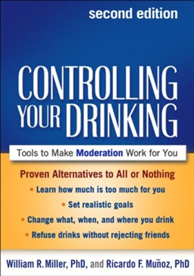 Controlling Your Drinking: Tools to Make Moderation Work for You  -     By: William R. Miller Ph.D., Ricardo F. Munoz Ph.D.