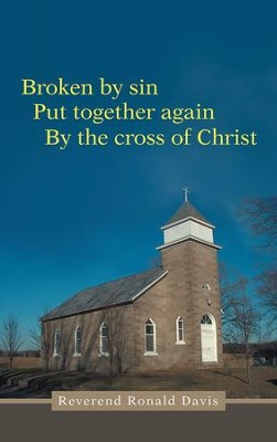 Broken by sin: Put together again By the cross of Christ - eBook  -     By: Reverend Ronald Davis