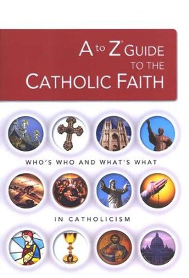 A to Z Guide to the Catholic Faith  -