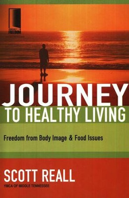 Journey to Healthy Living: Freedom from Body Image and Food Issues  -     By: Scott Reall