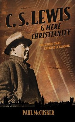 C. S. Lewis & Mere Christianity: The Crisis That Created a Classic - eBook  -     By: Paul McCusker
