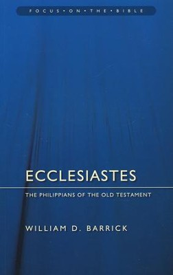 Ecclesiastes: The Philippians of the Old Testament  (Focus on the Bible)  -     By: William Barrick