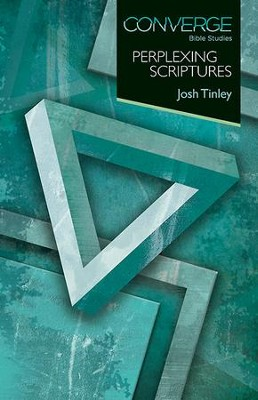 Converge Bible Studies - Perplexing Scriptures - eBook  -     By: Joshua Tinley