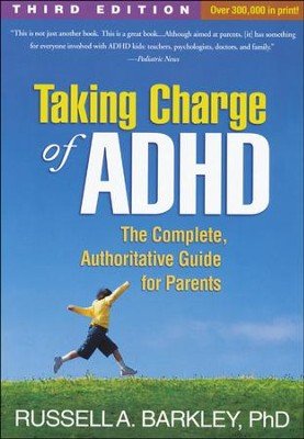 Taking Charge of ADHD, Third Edition: The Complete, Authoritative Guide for Parents  -     By: Russell A. Barkley