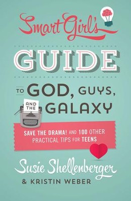 The Smart Girl's Guide to God, Guys, and the Galaxy: Save the Drama! and 100 Other Practical Tips for Teens - eBook  -     By: Susie Shellenberger, Kristin Weber