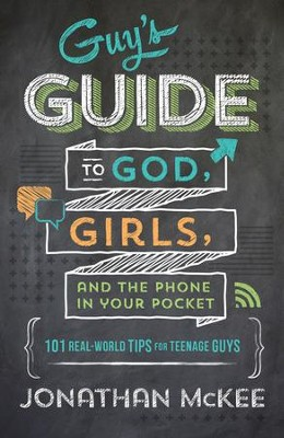 The Guy's Guide to God, Girls, and the Phone in Your Pocket: 101 Real-World Tips for Teenaged Guys - eBook  -     By: Jonathan McKee