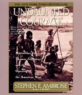 Undaunted Courage                           - Audiobook on CD  -     Narrated By: Cotter Smith     By: Stephen E. Ambrose