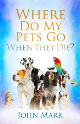 Where Do My Pets Go When They Die? - eBook  -     By: John Mark