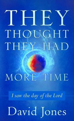 They Thought They Had More Time: I Saw the Day of the Lord - eBook  -     By: David Jones