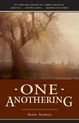 One Anothering: It's Time for a Return to a Simple, Practical, Lifestyle Getting Along Helping Each Other. - eBook  -     By: Simon Schrock