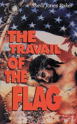 Travail of the Flag, The - eBook  -     By: Shelli Jones Baker