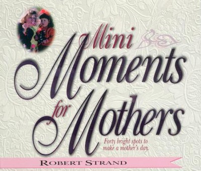 Mini Moments for Mothers: Forty Bright Spots to Make a Mother's Day. - eBook  -     By: Robert Strand