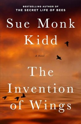 The Invention of Wings: A Novel (Original Publisher's Edition-No Annotations) - eBook  -     By: Sue Monk Kidd