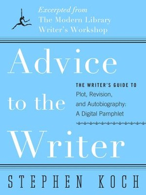 Advice to the Writer                                    -     By: Stephen Koch