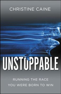 Unstoppable: Running the Race You Were Born To Win - eBook  -     By: Christine Caine
