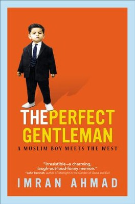 The Perfect Gentleman: A Muslim Boy Meets The West  -     By: Imran Ahmad