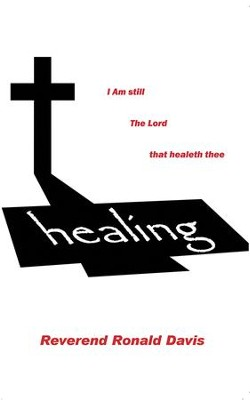 I am still the Lord that healeth thee - eBook  -     By: Ronald Davis
