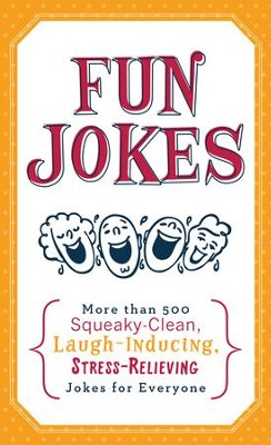 Fun Jokes: More Than 500 Squeaky-Clean, Laugh-Inducing, Stress-Relieving Jokes for Everyone - eBook  -