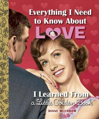Everything I Need to Know About Love I Learned From a Little Golden Book  -     By: Diane Muldrow