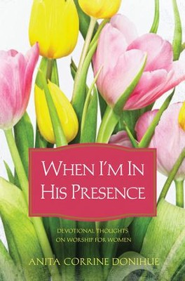 When I'm In His Presence - eBook  -     By: Anita Corrine Donihue